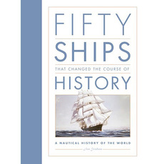 Fifty Ships that Changed the Course of History by Ian Graham
