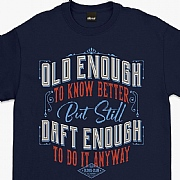 "Oldies Club ""Old Enough To Know Better"" T-Shirts"